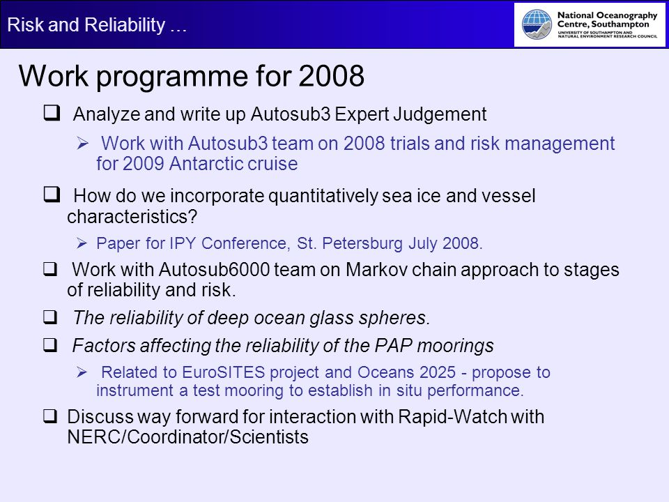 Risk and Reliability … Work programme for 2008 Analyze and write up Autosub3 Expert Judgement Work with Autosub3 team on 2008 trials and risk manageme