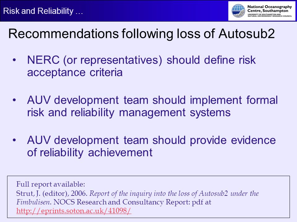 Risk and Reliability … Recommendations following loss of Autosub2 NERC (or representatives) should define risk acceptance criteria AUV development tea