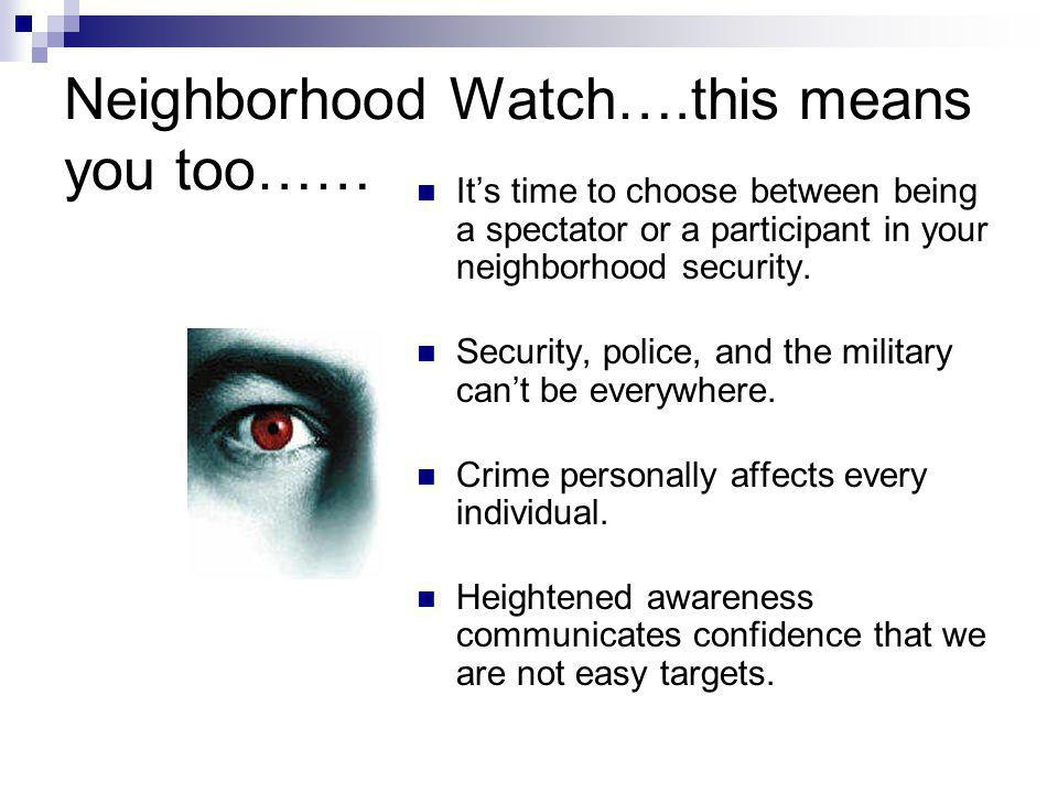 Neighborhood Watch….this means you too…… Its time to choose between being a spectator or a participant in your neighborhood security.