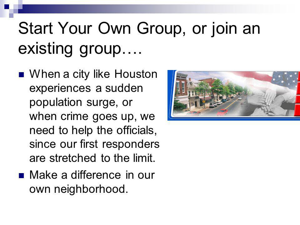 Start Your Own Group, or join an existing group…. When a city like Houston experiences a sudden population surge, or when crime goes up, we need to he