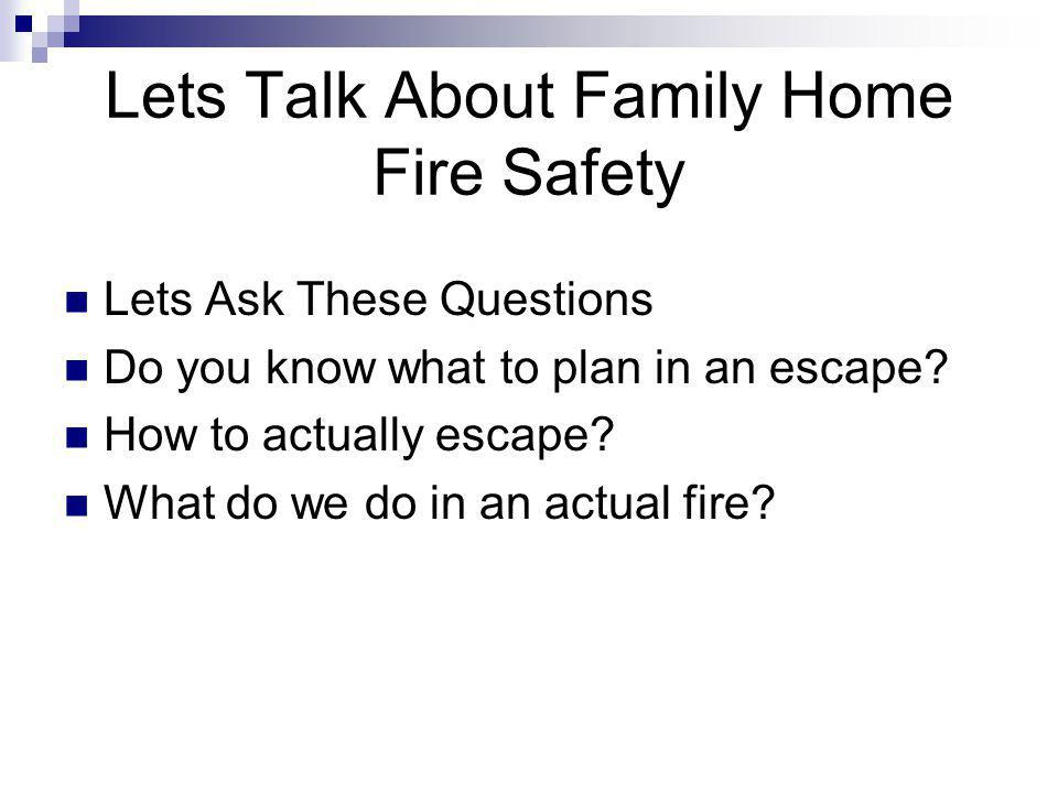 Lets Talk About Family Home Fire Safety Lets Ask These Questions Do you know what to plan in an escape? How to actually escape? What do we do in an ac