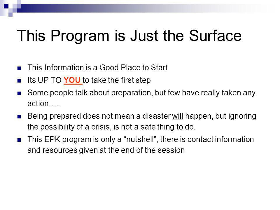 This Program is Just the Surface This Information is a Good Place to Start Its UP TO YOU to take the first step Some people talk about preparation, bu