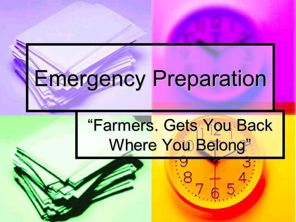 Emergency Preparation Farmers. Gets You Back Where You Belong