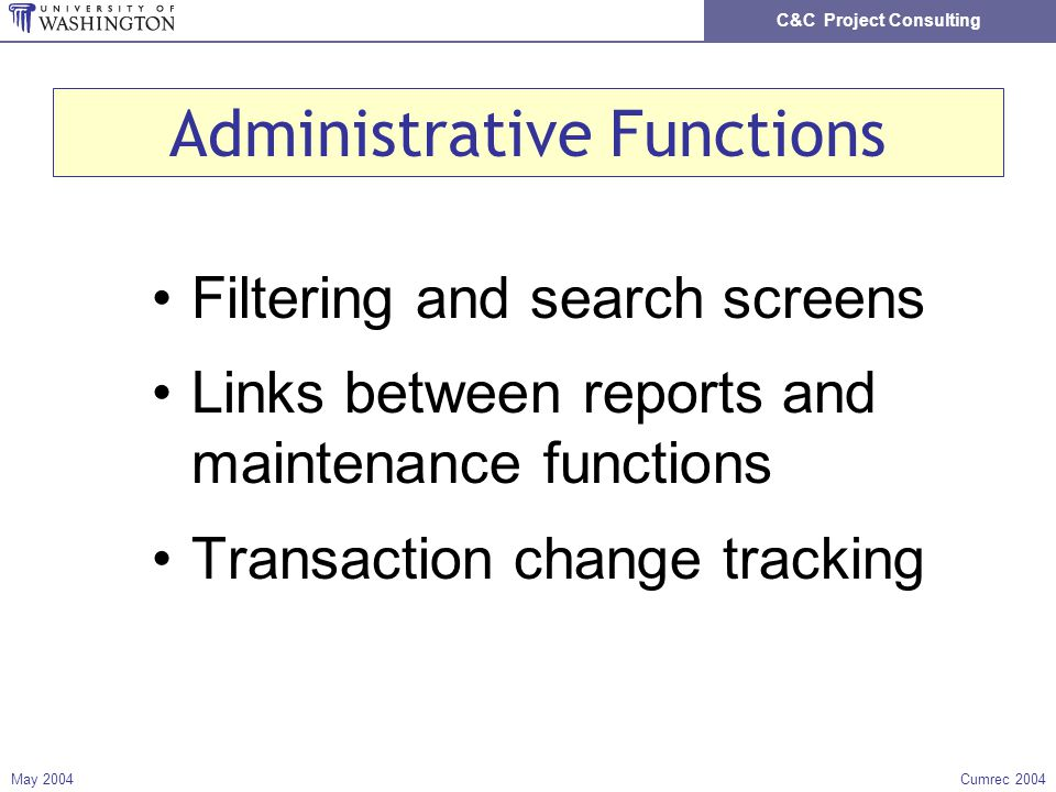 C&C Project Consulting May 2004Cumrec 2004 Administrative Functions Filtering and search screens Links between reports and maintenance functions Transaction change tracking
