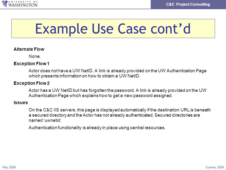 C&C Project Consulting May 2004Cumrec 2004 Example Use Case contd Alternate Flow None.
