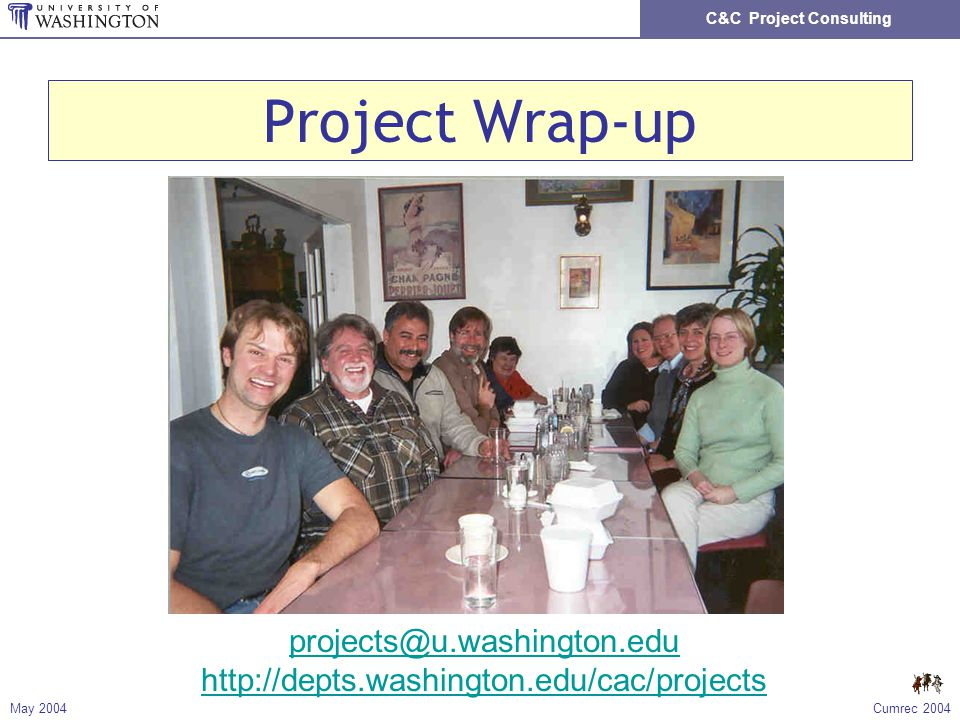 C&C Project Consulting May 2004Cumrec 2004 Project Wrap-up projects@u.washington.edu http://depts.washington.edu/cac/projects