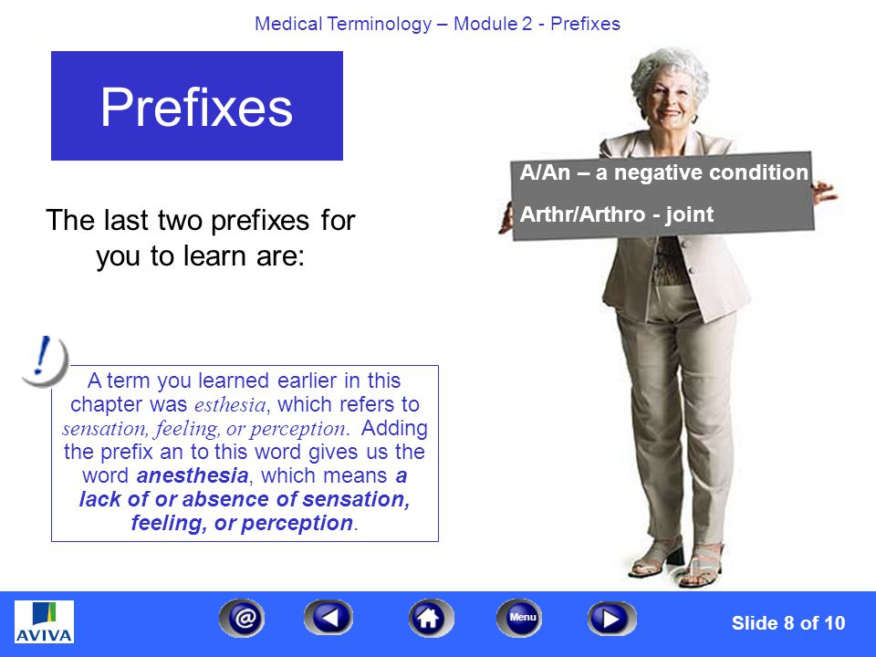 Menu Medical Terminology – Module 2 - Prefixes Make a Match 1.Hypodermic 2.Anadenia 3.Hypalgesia LEGEND A.Below the skin B.Absence of glands C.Less than normal sensitivity to pain ABC ABC ABC Slide 9 of 10
