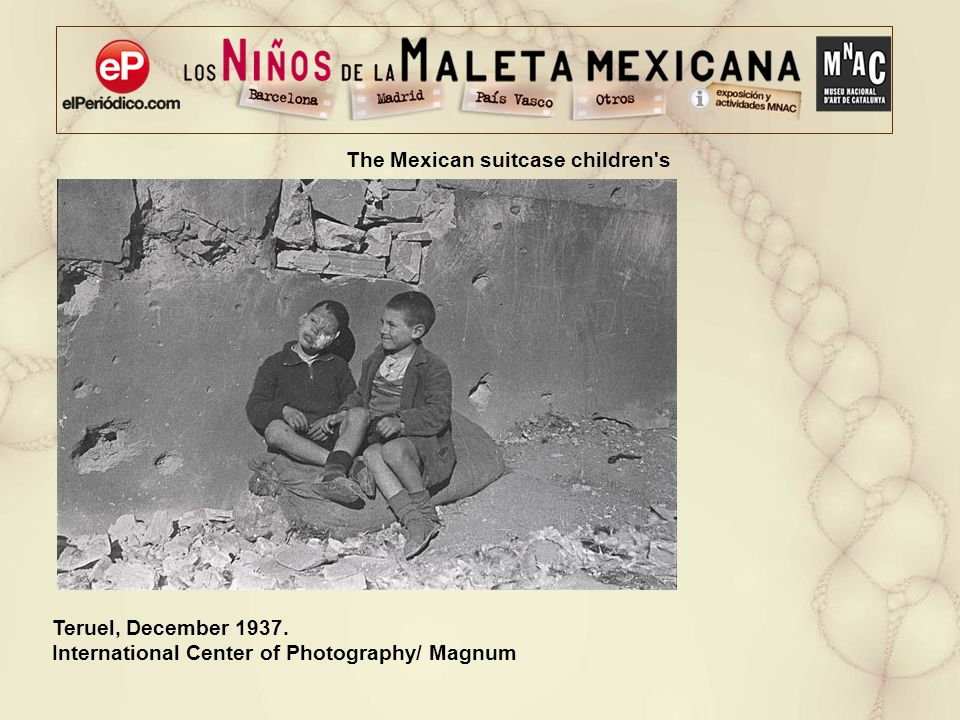 Teruel, December 1937. International Center of Photography/ Magnum The Mexican suitcase children's