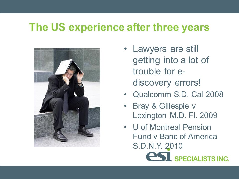 The US experience after three years Lawyers are still getting into a lot of trouble for e- discovery errors! Qualcomm S.D. Cal 2008 Bray & Gillespie v