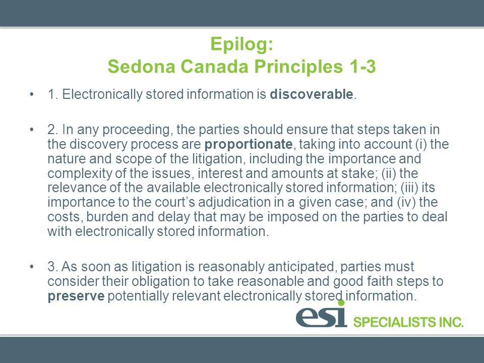 Epilog: Sedona Canada Principles 1-3 1. Electronically stored information is discoverable.