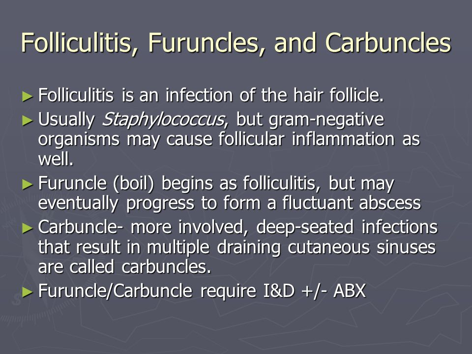 Folliculitis, Furuncles, and Carbuncles Folliculitis is an infection of the hair follicle. Folliculitis is an infection of the hair follicle. Usually