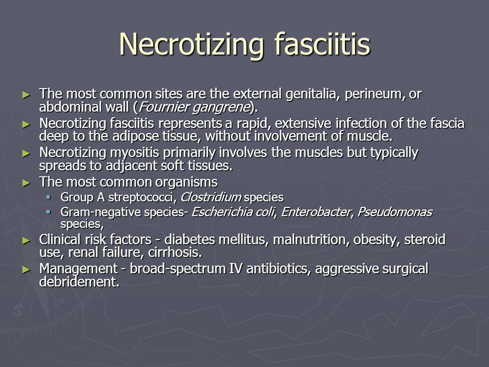 Necrotizing fasciitis The most common sites are the external genitalia, perineum, or abdominal wall (Fournier gangrene). The most common sites are the