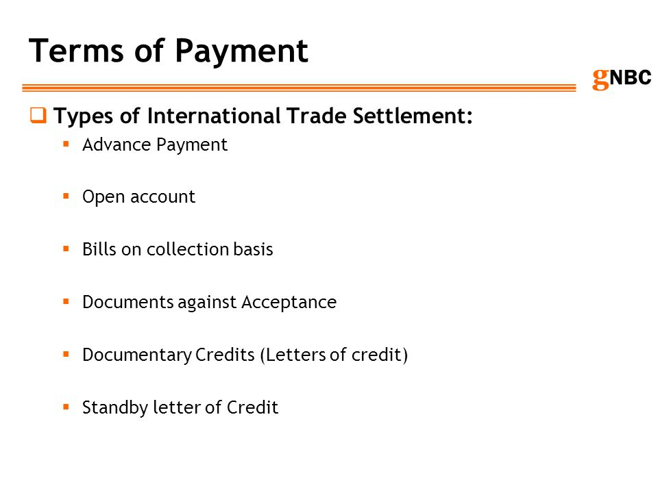 g NBC Terms of Payment Types of International Trade Settlement: Advance Payment Open account Bills on collection basis Documents against Acceptance Do