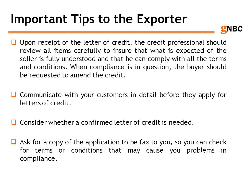 g NBC Important Tips to the Exporter Upon receipt of the letter of credit, the credit professional should review all items carefully to insure that wh