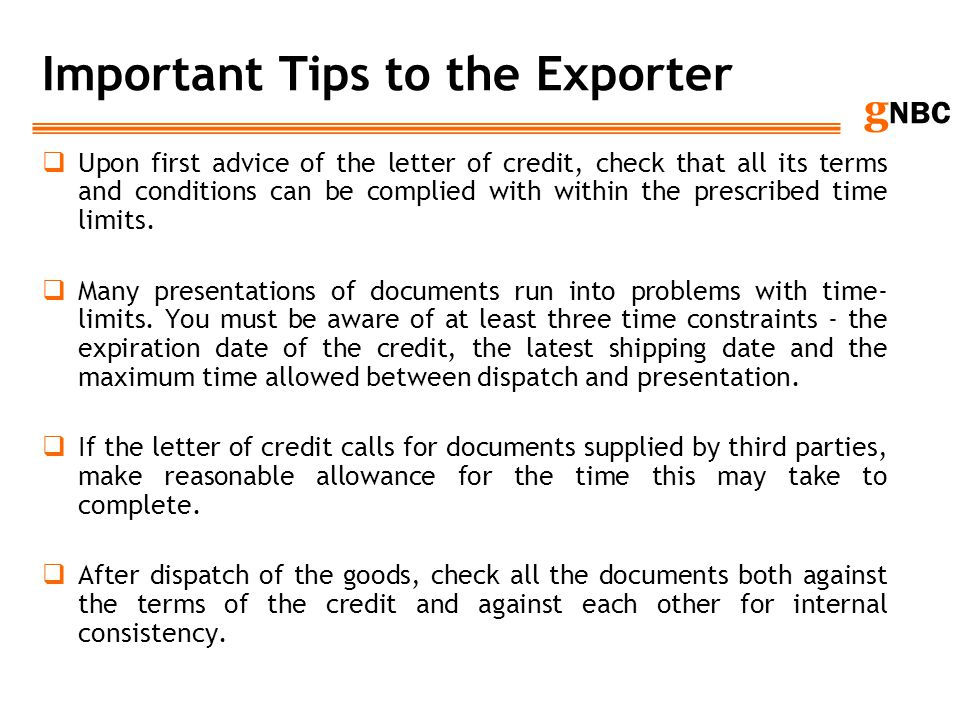 g NBC Important Tips to the Exporter Upon first advice of the letter of credit, check that all its terms and conditions can be complied with within th