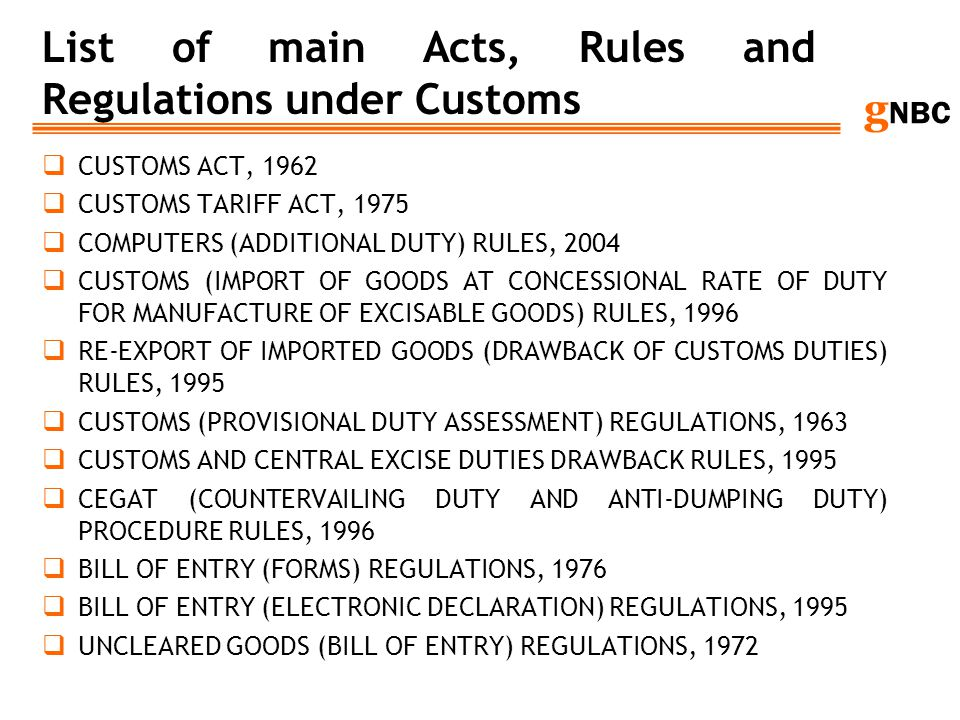 g NBC List of main Acts, Rules and Regulations under Customs CUSTOMS ACT, 1962 CUSTOMS TARIFF ACT, 1975 COMPUTERS (ADDITIONAL DUTY) RULES, 2004 CUSTOM
