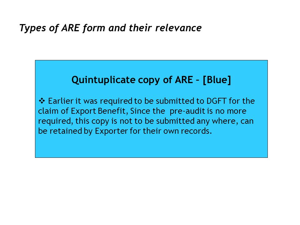 g NBC Types of ARE form and their relevance Quintuplicate copy of ARE – [Blue] Earlier it was required to be submitted to DGFT for the claim of Export