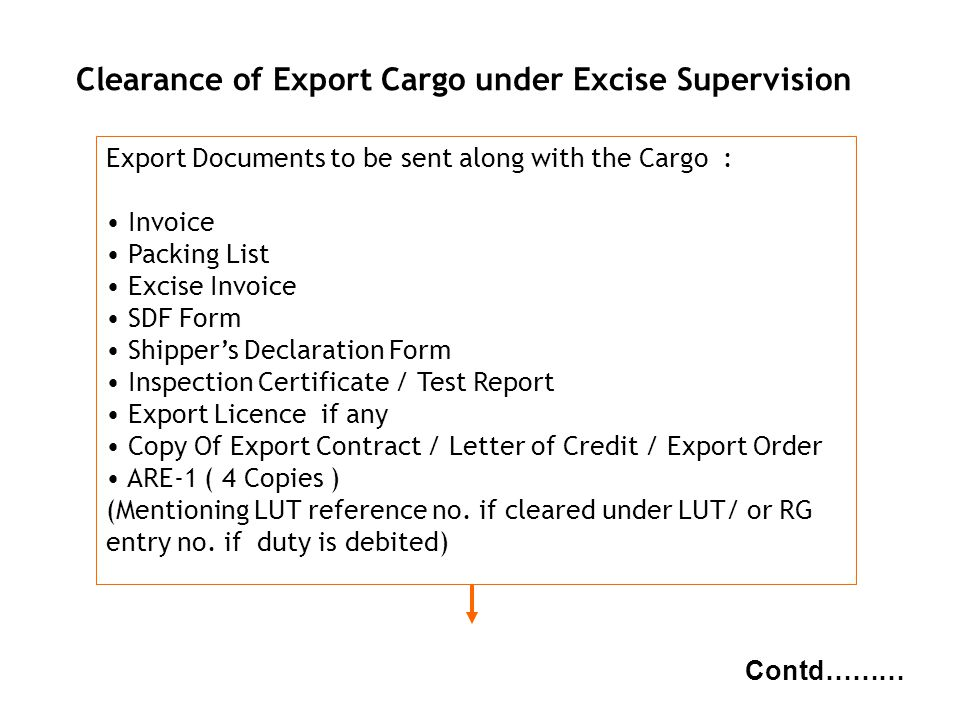 g NBC Clearance of Export Cargo under Excise Supervision Export Documents to be sent along with the Cargo : Invoice Packing List Excise Invoice SDF Fo