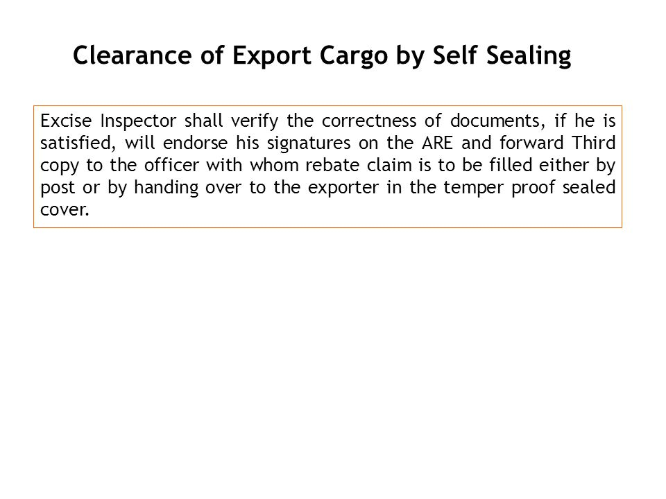 g NBC Clearance of Export Cargo by Self Sealing Excise Inspector shall verify the correctness of documents, if he is satisfied, will endorse his signa