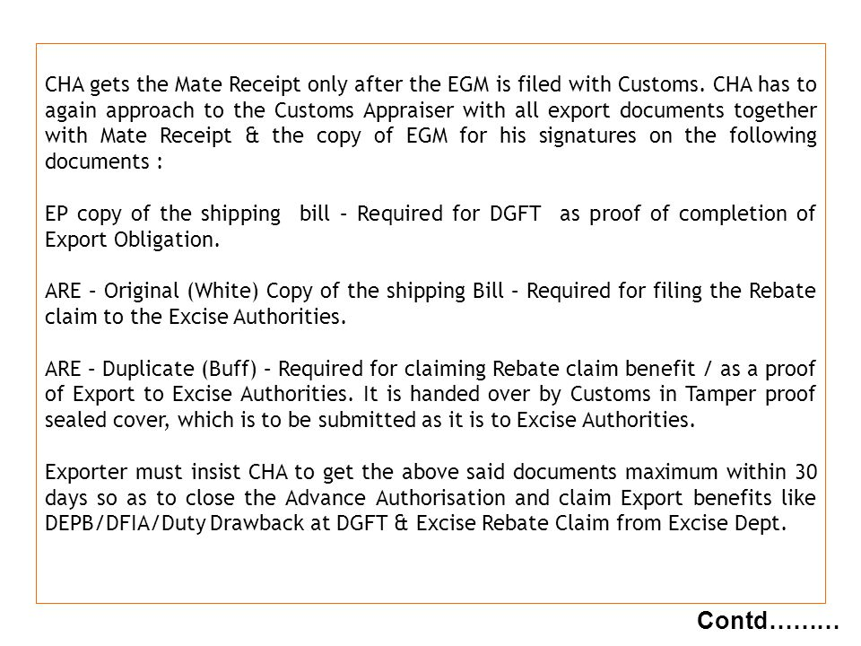 g NBC Contd……… CHA gets the Mate Receipt only after the EGM is filed with Customs. CHA has to again approach to the Customs Appraiser with all export