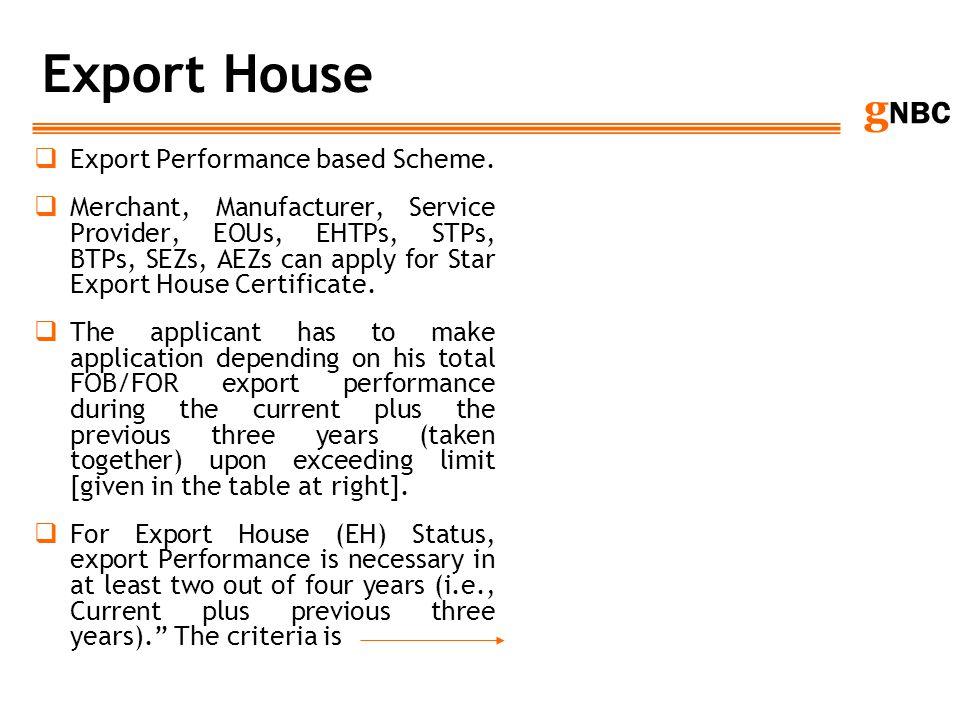 g NBC Export House Export Performance based Scheme. Merchant, Manufacturer, Service Provider, EOUs, EHTPs, STPs, BTPs, SEZs, AEZs can apply for Star E