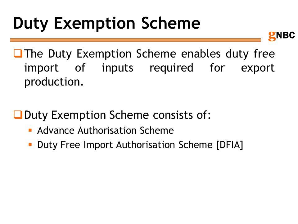 g NBC Duty Exemption Scheme The Duty Exemption Scheme enables duty free import of inputs required for export production. Duty Exemption Scheme consist