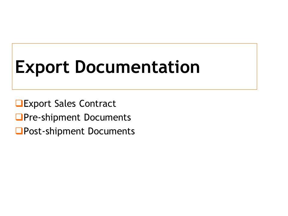 Export Documentation Export Sales Contract Pre-shipment Documents Post-shipment Documents