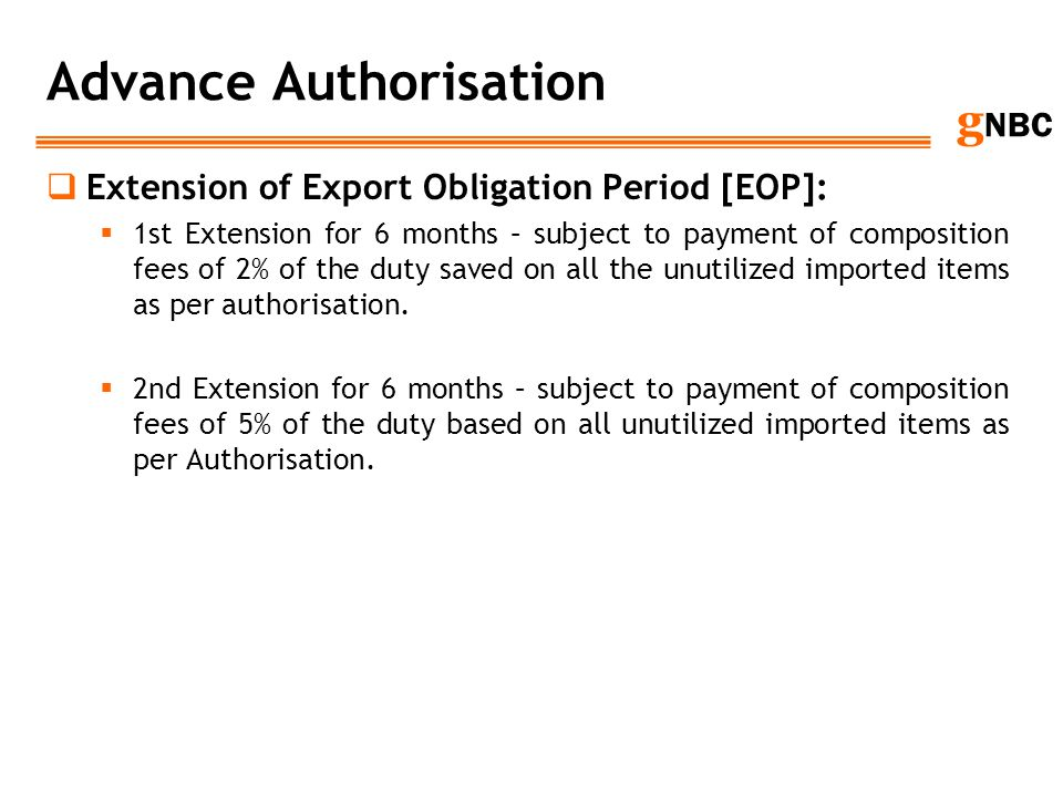 g NBC Advance Authorisation Extension of Export Obligation Period [EOP]: 1st Extension for 6 months – subject to payment of composition fees of 2% of
