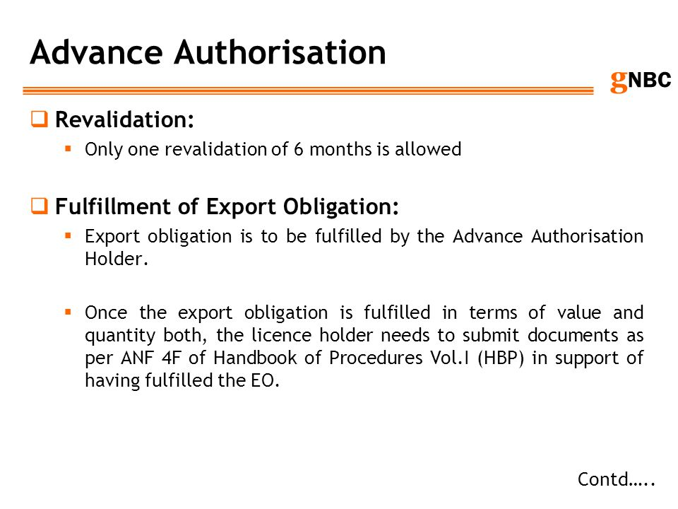 g NBC Advance Authorisation Revalidation: Only one revalidation of 6 months is allowed Fulfillment of Export Obligation: Export obligation is to be fu