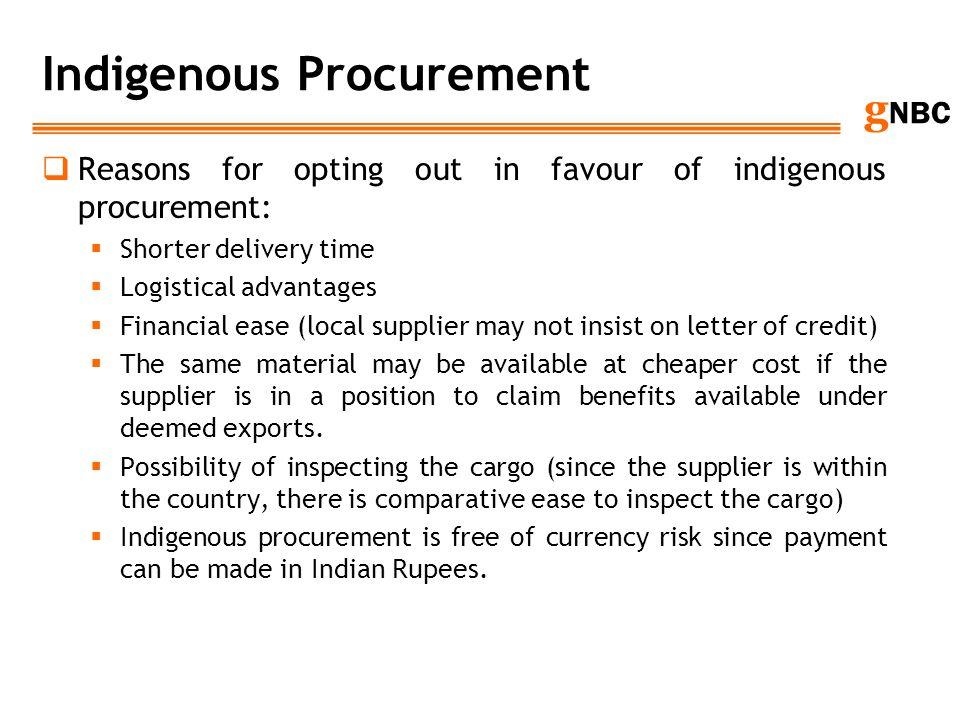 g NBC Indigenous Procurement Reasons for opting out in favour of indigenous procurement: Shorter delivery time Logistical advantages Financial ease (l