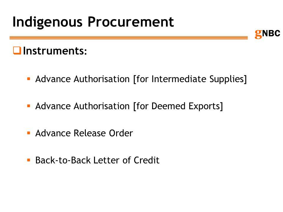 g NBC Indigenous Procurement Instruments : Advance Authorisation [for Intermediate Supplies] Advance Authorisation [for Deemed Exports] Advance Releas