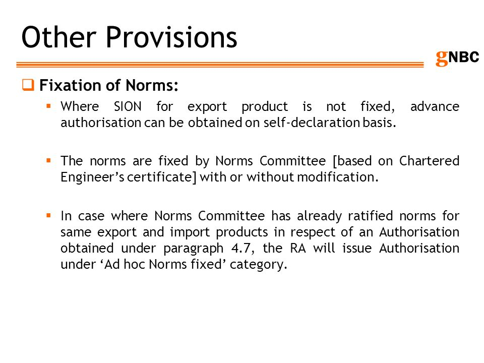 g NBC Other Provisions Fixation of Norms: Where SION for export product is not fixed, advance authorisation can be obtained on self-declaration basis.