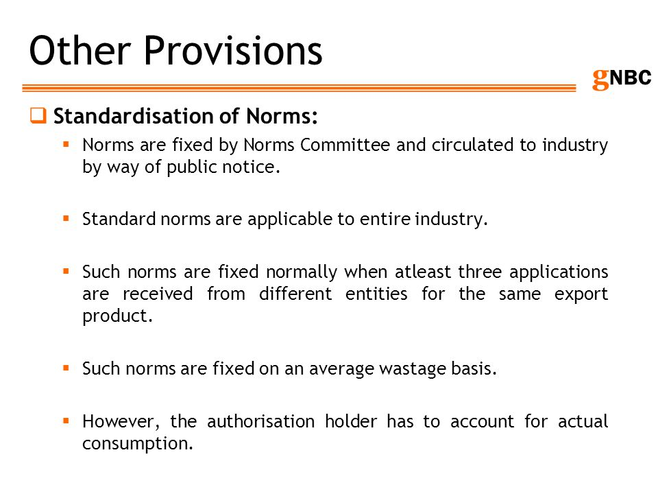g NBC Other Provisions Standardisation of Norms: Norms are fixed by Norms Committee and circulated to industry by way of public notice. Standard norms