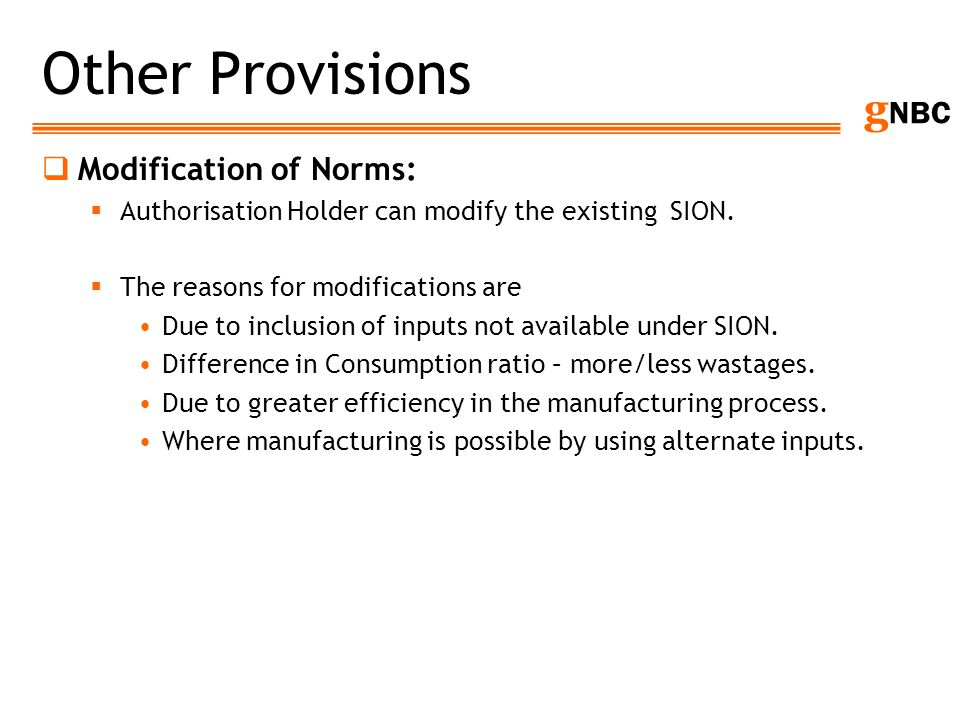 g NBC Other Provisions Modification of Norms: Authorisation Holder can modify the existing SION. The reasons for modifications are Due to inclusion of