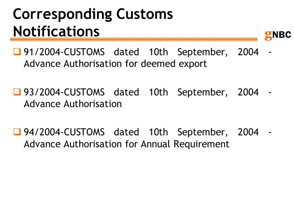 g NBC Corresponding Customs Notifications 91/2004-CUSTOMS dated 10th September, 2004 - Advance Authorisation for deemed export 93/2004-CUSTOMS dated 1