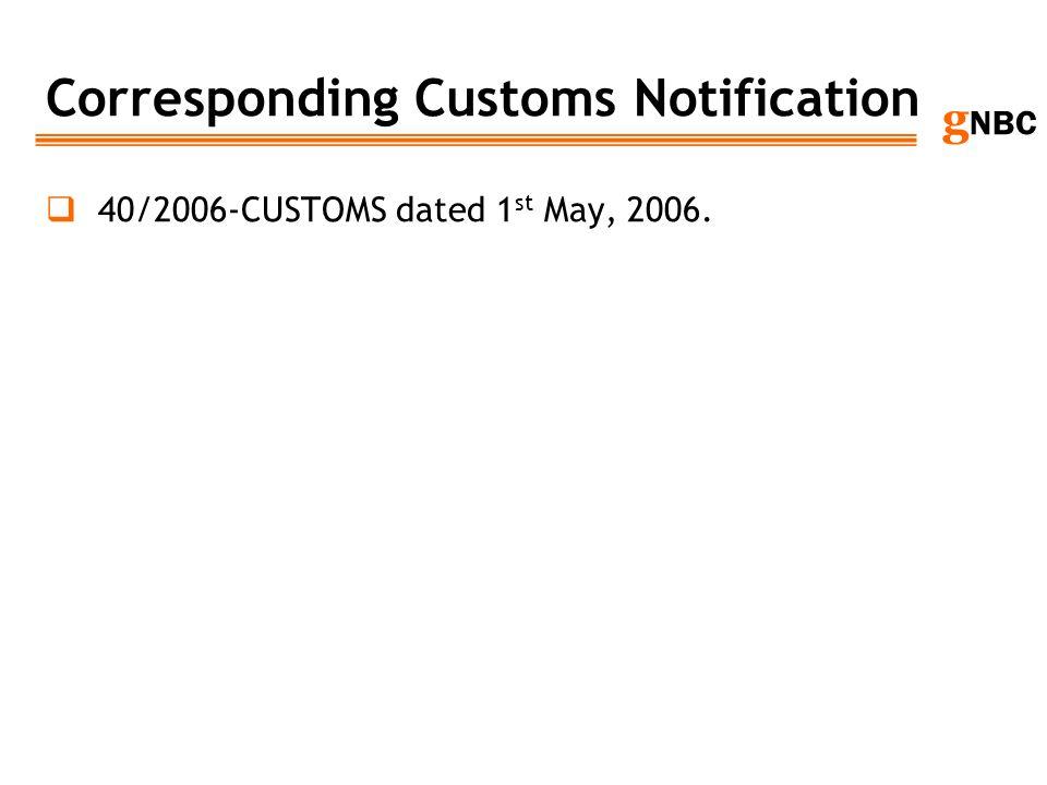 g NBC Corresponding Customs Notification 40/2006-CUSTOMS dated 1 st May, 2006.