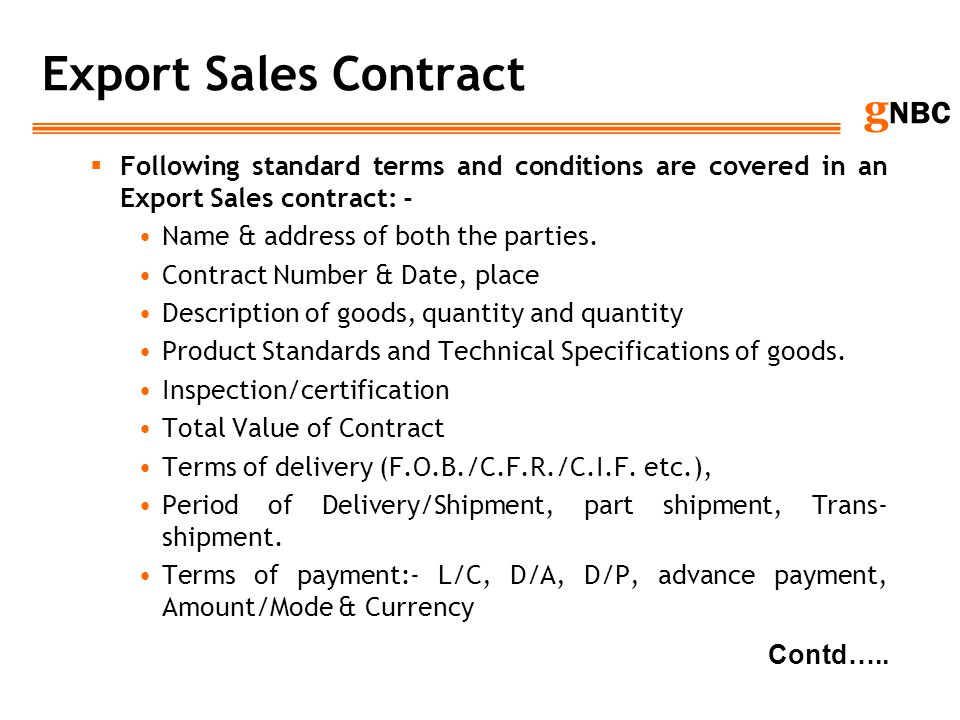 g NBC Export Sales Contract Following standard terms and conditions are covered in an Export Sales contract: - Name & address of both the parties. Con