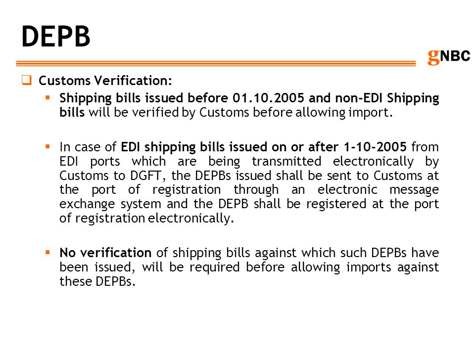 g NBC DEPB Customs Verification: Shipping bills issued before 01.10.2005 and non-EDI Shipping bills will be verified by Customs before allowing import