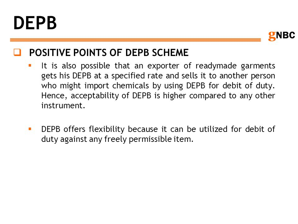 g NBC DEPB POSITIVE POINTS OF DEPB SCHEME It is also possible that an exporter of readymade garments gets his DEPB at a specified rate and sells it to