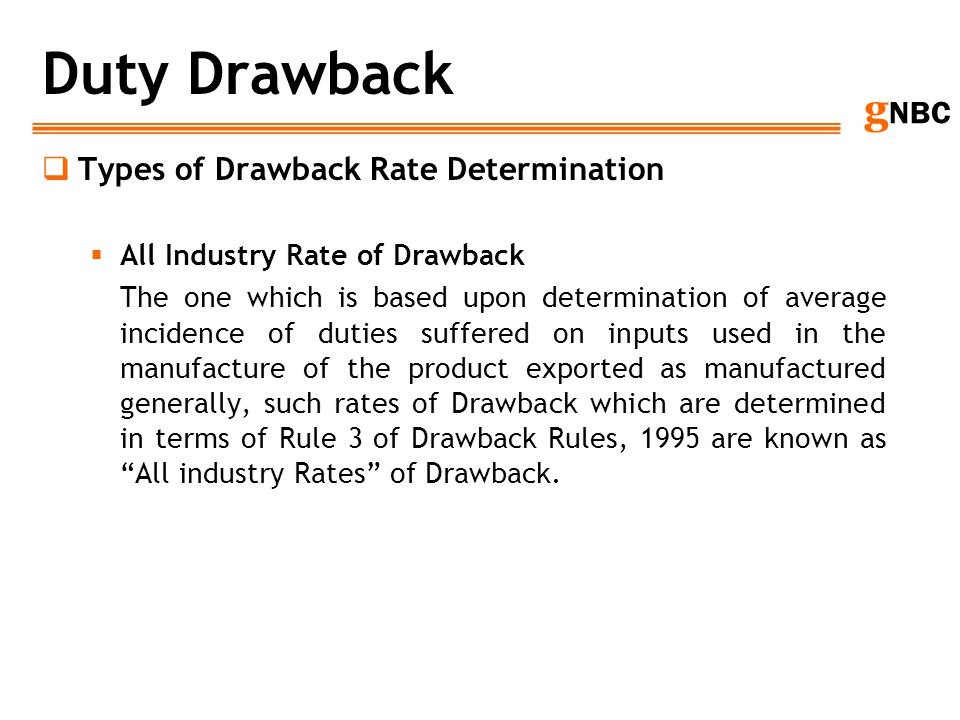 g NBC Duty Drawback Types of Drawback Rate Determination All Industry Rate of Drawback The one which is based upon determination of average incidence
