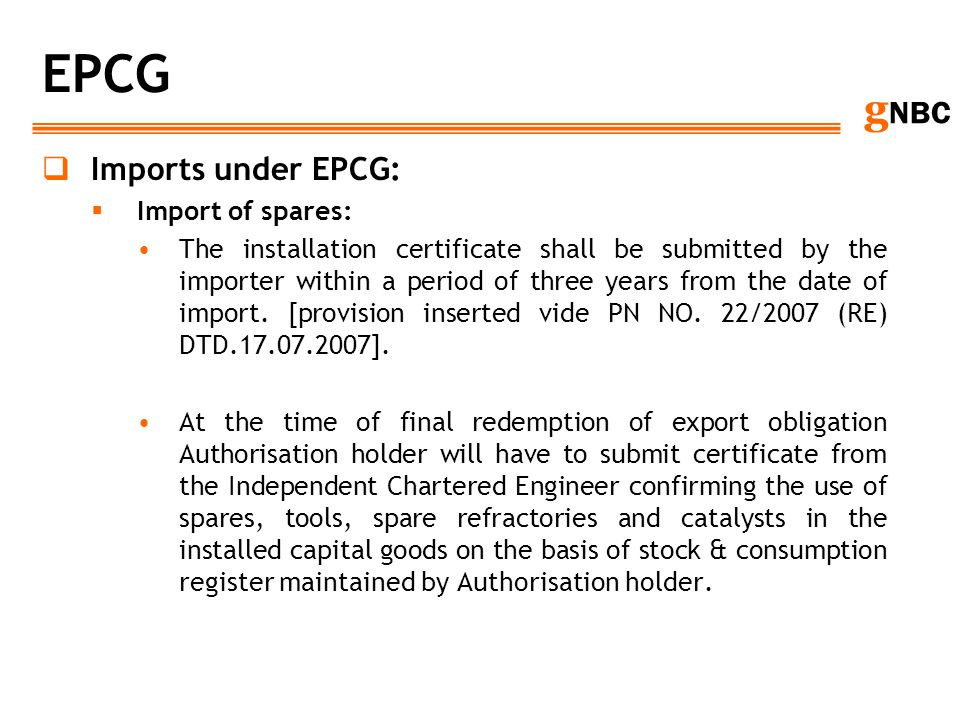 g NBC EPCG Imports under EPCG: Import of spares: The installation certificate shall be submitted by the importer within a period of three years from t