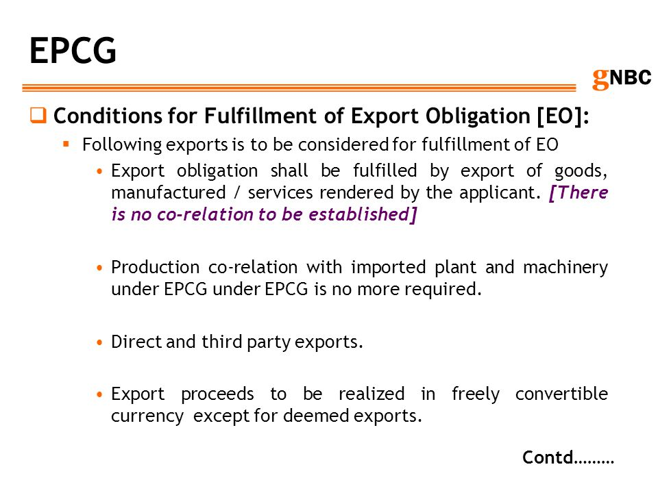 g NBC EPCG Conditions for Fulfillment of Export Obligation [EO]: Following exports is to be considered for fulfillment of EO Export obligation shall b