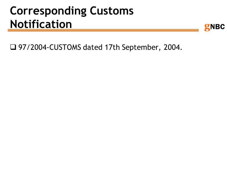 g NBC Corresponding Customs Notification 97/2004-CUSTOMS dated 17th September, 2004.