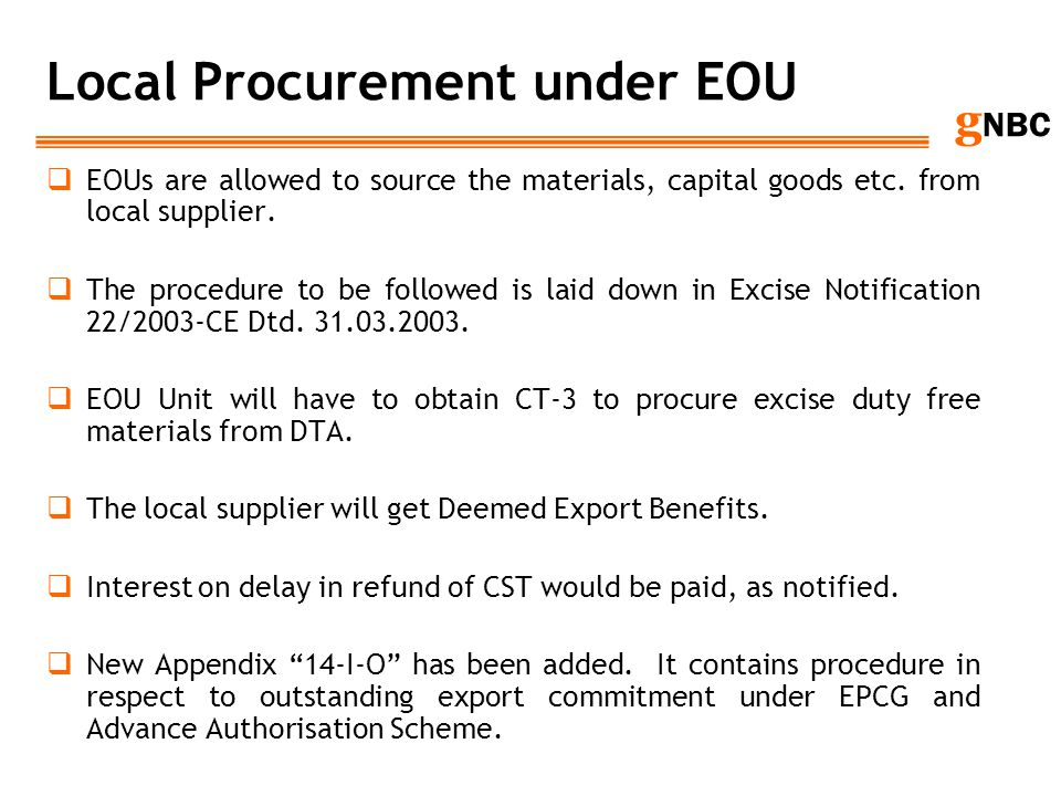 g NBC Local Procurement under EOU EOUs are allowed to source the materials, capital goods etc. from local supplier. The procedure to be followed is la