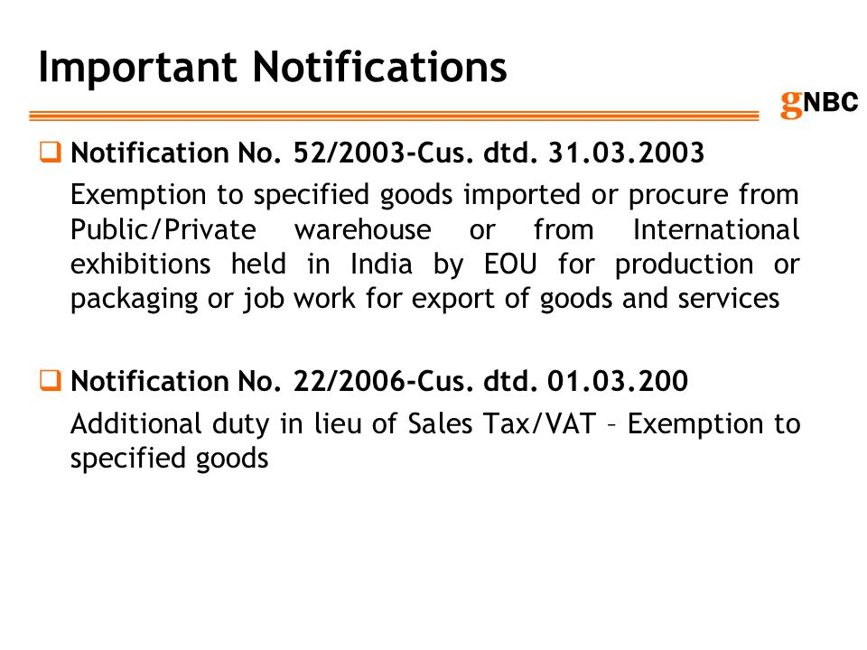 g NBC Important Notifications Notification No. 52/2003-Cus. dtd. 31.03.2003 Exemption to specified goods imported or procure from Public/Private wareh