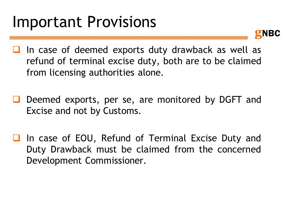 g NBC Important Provisions In case of deemed exports duty drawback as well as refund of terminal excise duty, both are to be claimed from licensing au