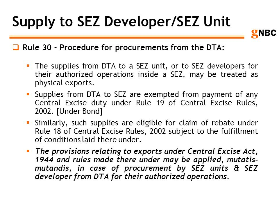 g NBC Supply to SEZ Developer/SEZ Unit Rule 30 - Procedure for procurements from the DTA: The supplies from DTA to a SEZ unit, or to SEZ developers fo