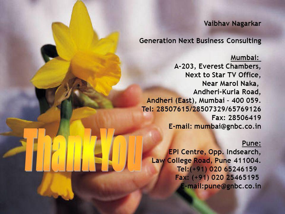 Thank You Vaibhav Nagarkar Generation Next Business Consulting Mumbai: A-203, Everest Chambers, Next to Star TV Office, Near Marol Naka, Andheri-Kurla