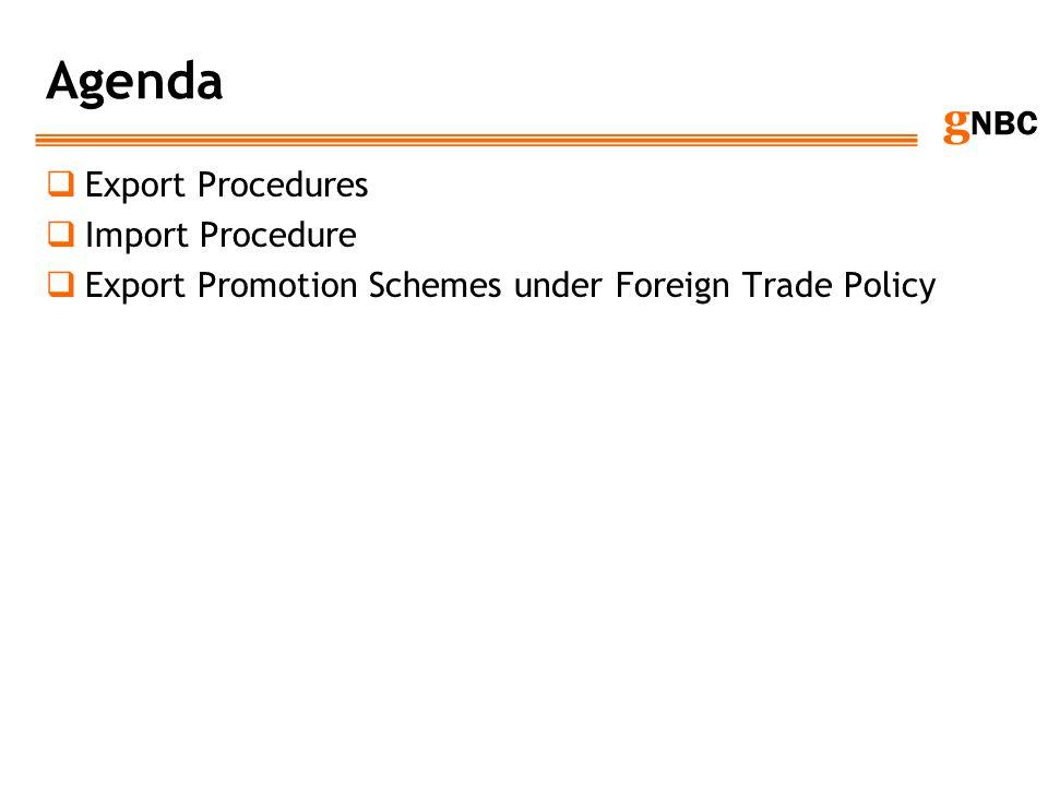 g NBC Agenda Export Procedures Import Procedure Export Promotion Schemes under Foreign Trade Policy