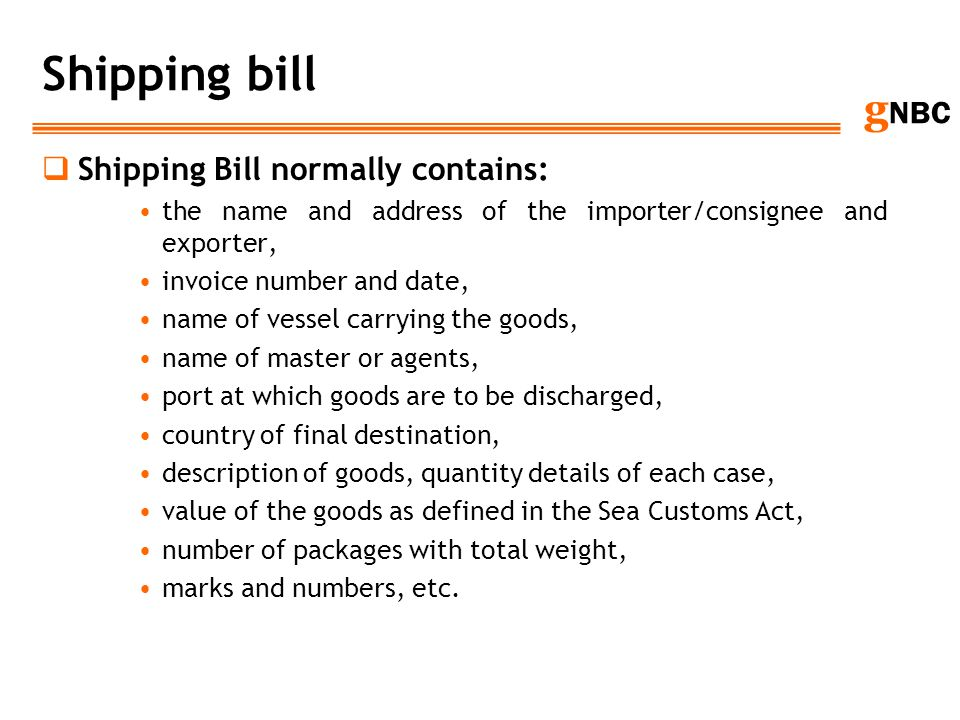 g NBC Shipping bill Shipping Bill normally contains: the name and address of the importer/consignee and exporter, invoice number and date, name of ves